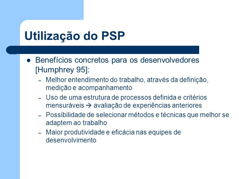 Utilização do PSP Benefícios concretos para os desenvolvedores [Humphrey 95]: